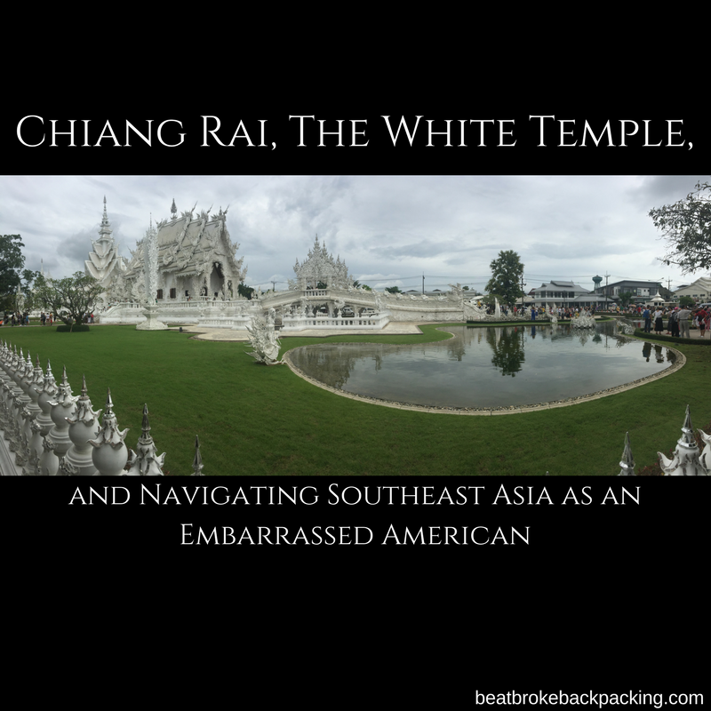 Chiang Rai, The White Temple, And Navigating Southeast Asia as an Embarrassed American