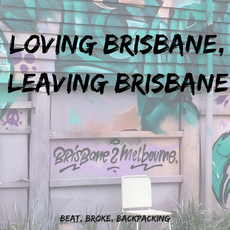 Loving Brisbane, Leaving Brisbane | Beat, Broke, Backpacking